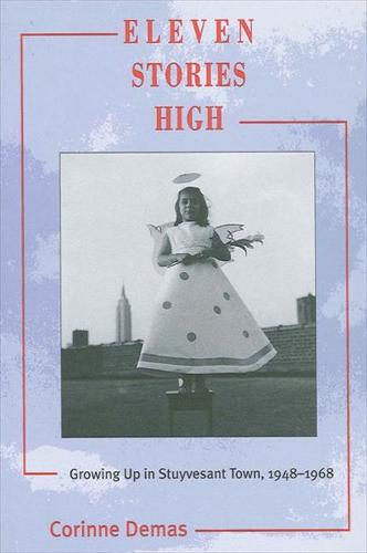 Eleven Stories High: Growing Up in Stuyvesant Town, 1948-1968 (Paperback)