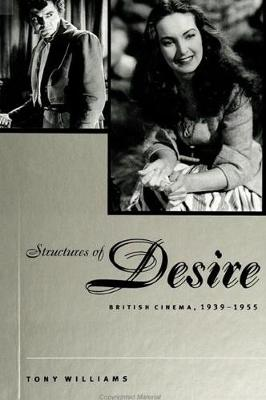 Structures of Desire: British Cinema, 1939-1955 - SUNY series, Cultural Studies in Cinema/Video (Hardback)