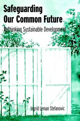 Safeguarding Our Common Future: Rethinking Sustainable Development - SUNY series in Environmental and Architectural Phenomenology (Paperback)