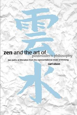 Zen and the Art of Postmodern Philosophy: Two Paths of Liberation from the Representational Mode of Thinking (Paperback)