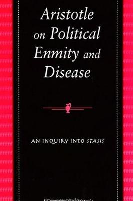 Aristotle on Political Enmity and Disease: An Inquiry into Stasis - SUNY series in Ancient Greek Philosophy (Hardback)