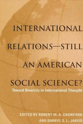 International Relations--Still an American Social Science?: Toward Diversity in International Thought - SUNY series in Global Politics (Hardback)