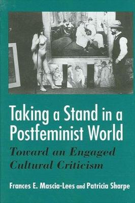 Taking a Stand in a Postfeminist World: Toward an Engaged Cultural Criticism (Hardback)