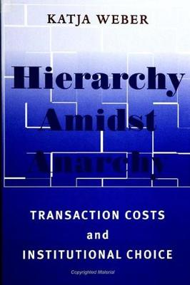 Hierarchy amidst Anarchy: Transaction Costs and Institutional Choice - SUNY series in Global Politics (Hardback)