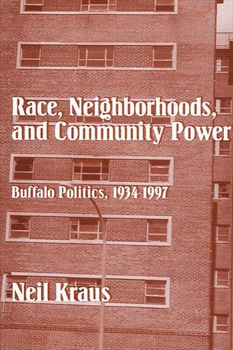 Race, Neighborhoods, and Community Power: Buffalo Politics, 1934-1997 (Paperback)