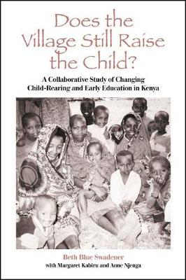 Does the Village Still Raise the Child?: A Collaborative Study of Changing Child-Rearing and Early Education in Kenya - SUNY series, Early Childhood Education: Inquiries and Insights (Hardback)