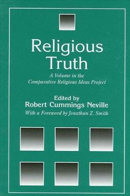 Religious Truth: A Volume in the Comparative Religious Ideas Project - SUNY Series, The Comparative Religious Ideas Project (Hardback)