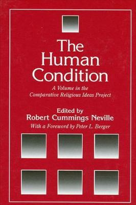 The Human Condition: A Volume in the Comparative Religious Ideas Project - SUNY Series, The Comparative Religious Ideas Project (Hardback)