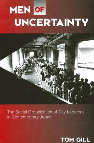 Men of Uncertainty: The Social Organization of Day Laborers in Contemporary Japan - SUNY series in Japan in Transition (Paperback)