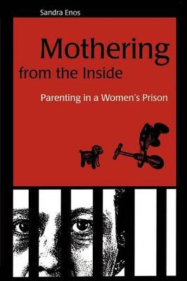 Mothering from the Inside: Parenting in a Women's Prison - SUNY series in Women, Crime, and Criminology (Paperback)