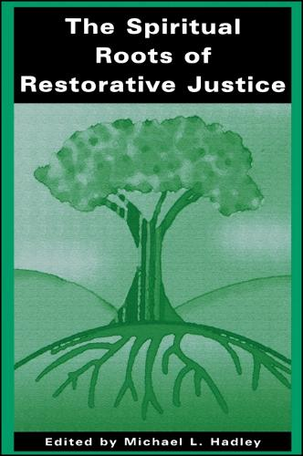 The Spiritual Roots of Restorative Justice - SUNY Series in Religious Studies (Hardback)