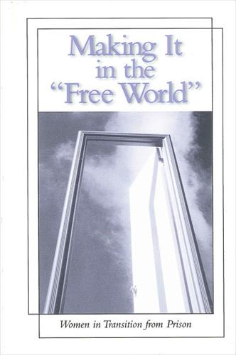 Making It in the Free World: Women in Transition from Prison - SUNY series in Women, Crime, and Criminology (Paperback)