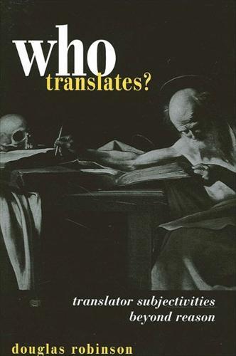 Who Translates?: Translator Subjectivities Beyond Reason (Hardback)