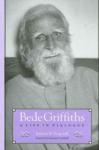 Bede Griffiths: A Life in Dialogue - SUNY Series in Religious Studies (Hardback)