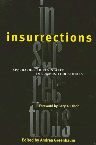 Insurrections: Approaches to Resistance in Composition Studies (Paperback)