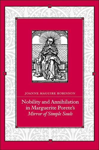Nobility and Annihilation in Marguerite Porete's Mirror of Simple Souls - SUNY series in Western Esoteric Traditions (Hardback)
