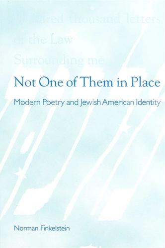 Not One of Them in Place: Modern Poetry and Jewish American Identity - SUNY series in Modern Jewish Literature and Culture (Paperback)