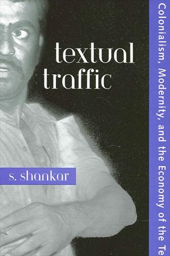 Textual Traffic: Colonialism, Modernity, and the Economy of the Text - SUNY series, Explorations in Postcolonial Studies (Paperback)