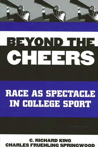 Beyond the Cheers: Race as Spectacle in College Sport - SUNY series on Sport, Culture, and Social Relations (Hardback)