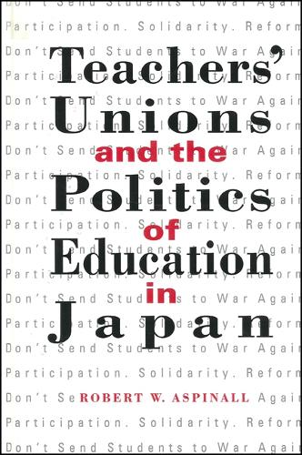Teachers' Unions and the Politics of Education in Japan - SUNY series in Japan in Transition (Paperback)