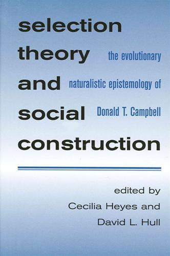 Selection Theory and Social Construction: The Evolutionary Naturalistic Epistemology of Donald T. Campbell - SUNY series in Philosophy and Biology (Paperback)