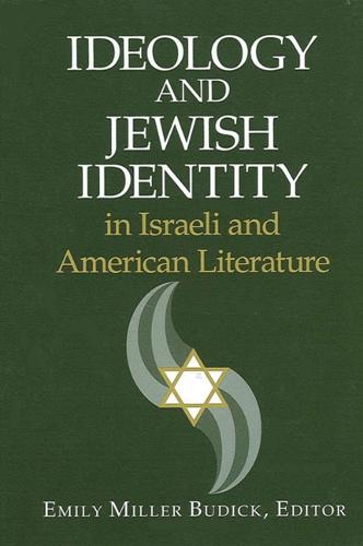 Ideology and Jewish Identity in Israeli and American Literature - SUNY series in Modern Jewish Literature and Culture (Hardback)