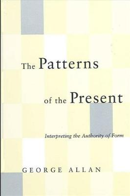 The Patterns of the Present: Interpreting the Authority of Form - SUNY Series in Philosophy (Hardback)