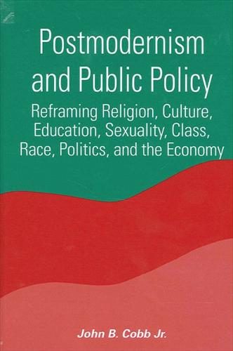 Postmodernism and Public Policy: Reframing Religion, Culture, Education, Sexuality, Class, Race, Politics, and the Economy - SUNY series in Constructive Postmodern Thought (Paperback)