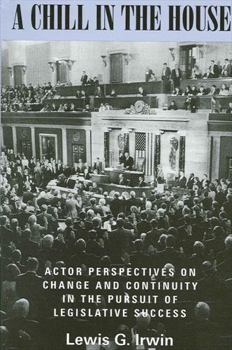 A Chill in the House: Actor Perspectives on Change and Continuity in the Pursuit of Legislative Success (Paperback)