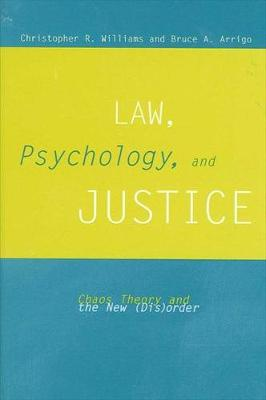 Law, Psychology, and Justice: Chaos Theory and the New (Dis)order - SUNY series in New Directions in Crime and Justice Studies (Hardback)