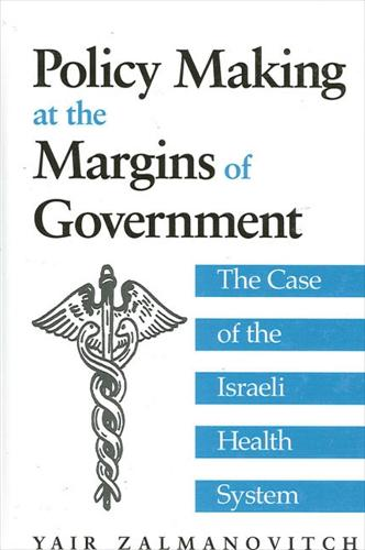 Policy Making at the Margins of Government: The Case of the Israeli Health System - SUNY series in Israeli Studies (Hardback)