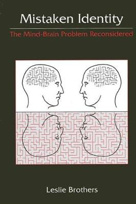 Mistaken Identity: The Mind-Brain Problem Reconsidered - SUNY series in Science, Technology, and Society (Hardback)