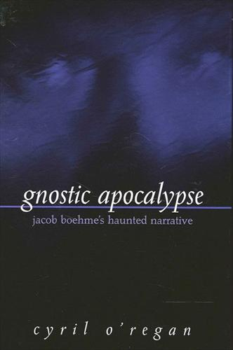 Gnostic Apocalypse: Jacob Boehme's Haunted Narrative (Hardback)