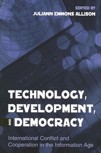 Technology, Development, and Democracy: International Conflict and Cooperation in the Information Age - SUNY series in Global Politics (Paperback)