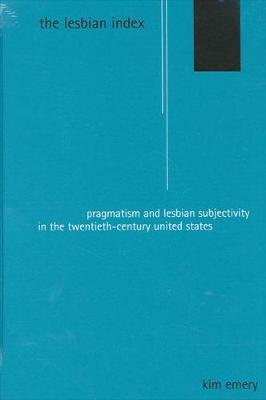The Lesbian Index: Pragmatism and Lesbian Subjectivity in the Twentieth-Century United States - SUNY series in Feminist Criticism and Theory (Paperback)
