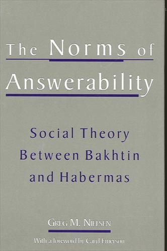 The Norms of Answerability: Social Theory Between Bakhtin and Habermas (Hardback)