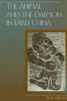 The Animal and the Daemon in Early China - SUNY series in Chinese Philosophy and Culture (Hardback)