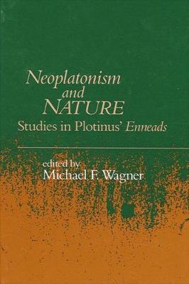 Neoplatonism and Nature: Studies in Plotinus' Enneads - Studies in Neoplatonism:  Ancient and Modern, Volume 8 (Hardback)