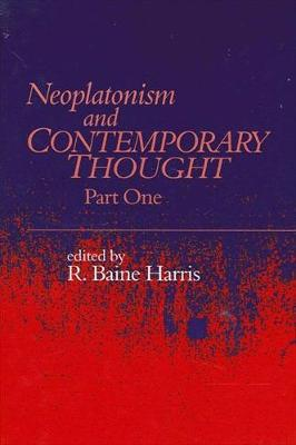 Neoplatonism and Contemporary Thought: Part One - Studies in Neoplatonism:  Ancient and Modern, Volume 10 (Paperback)
