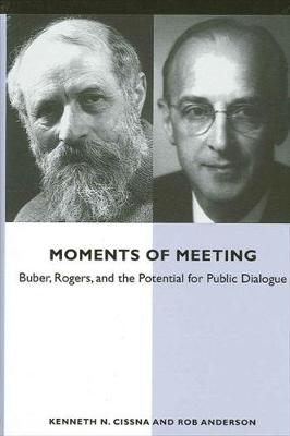 Moments of Meeting: Buber, Rogers, and the Potential for Public Dialogue - SUNY series in Communication Studies (Hardback)