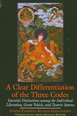 A Clear Differentiation of the Three Codes: Essential Distinctions among the Individual Liberation, Great Vehicle, and Tantric Systems - SUNY Series in Buddhist Studies (Hardback)