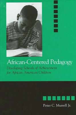 African-Centered Pedagogy: Developing Schools of Achievement for African American Children - SUNY series, The Social Context of Education (Paperback)