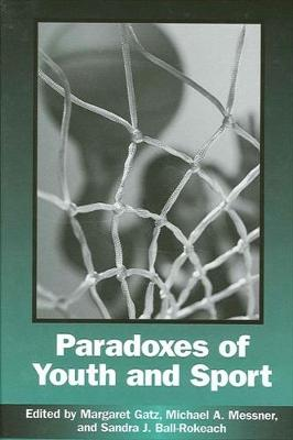 Paradoxes of Youth and Sport - SUNY series on Sport, Culture, and Social Relations (Hardback)