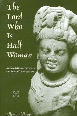The Lord Who Is Half Woman: Ardhanarisvara in Indian and Feminist Perspective (Paperback)