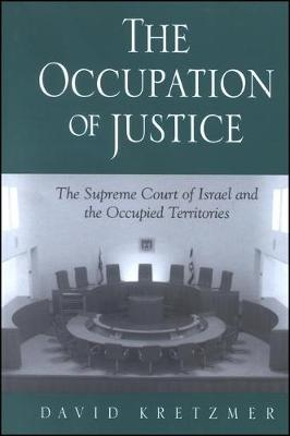 The Occupation of Justice: The Supreme Court of Israel and the Occupied Territories - SUNY series in Israeli Studies (Hardback)