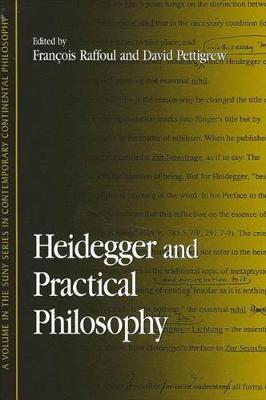 Heidegger and Practical Philosophy - SUNY series in Contemporary Continental Philosophy (Paperback)