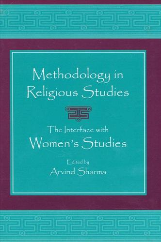 Methodology in Religious Studies: The Interface with Women's Studies - SUNY Series, McGill Studies in the History of Religions, A Series Devoted to International Scholarship (Hardback)