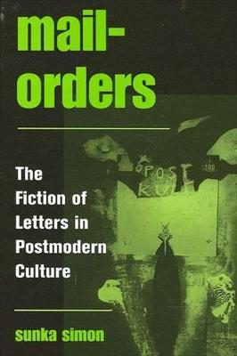 Mail-Orders: The Fiction of Letters in Postmodern Culture - SUNY series in Postmodern Culture (Hardback)