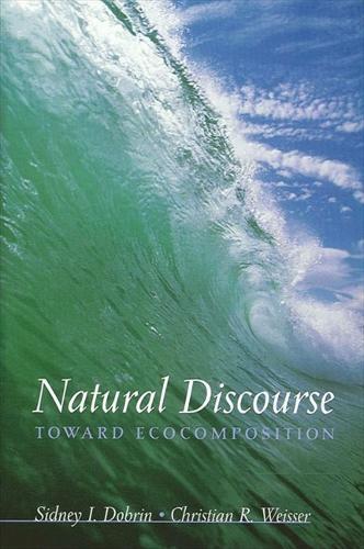 Natural Discourse: Toward Ecocomposition (Hardback)