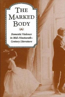 The Marked Body: Domestic Violence in Mid-Nineteenth-Century Literature (Paperback)